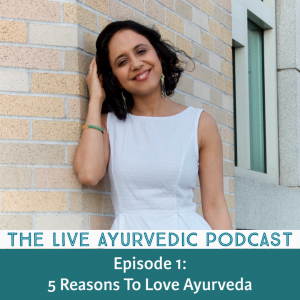 Ep1: 5 Reasons to Love Ayurveda